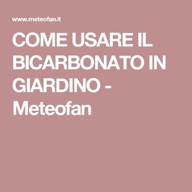 COME USARE IL BICARBONATO IN GIARDINO - Meteofan