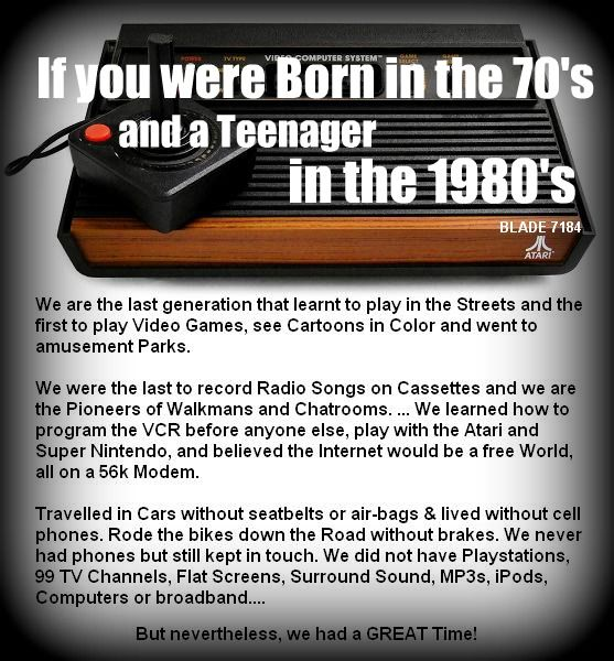 If You Were Born in the 70's and A Teenager in the 80's.... Good times!! Some things changed for the better, some for the worse.