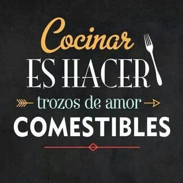 Cocinar es hacer trozos d amor comestibles...
