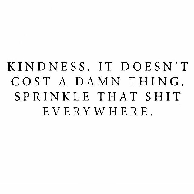 Image result for kindness is free sprinkle that stuff everywhere