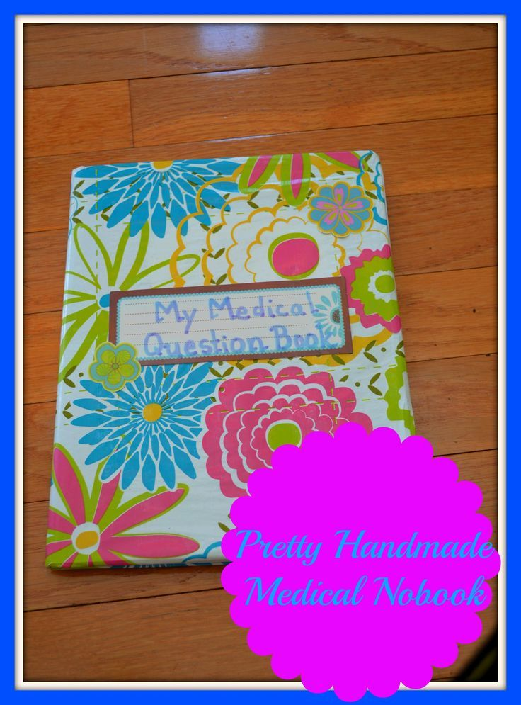 Pretty Handmade Medical Notebook  Do you have trouble keeping track of all your medical questions and concerns? Do you want something pretty to keep it all in? Look no further. Make your own Pretty Medical Notebook!