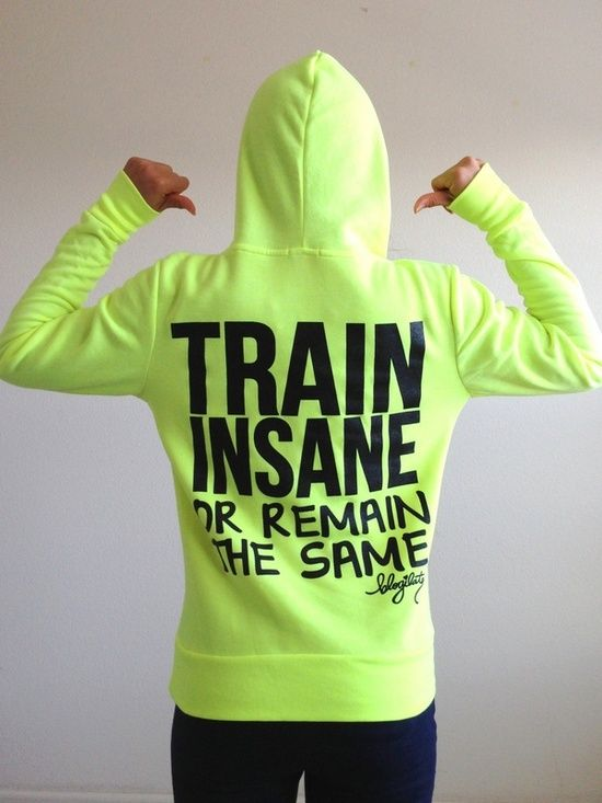 oGorgeous Gym Boutique - TRAIN INSANE or Remain the Same Fitted Hoodie. WANT.