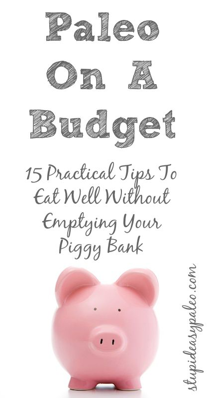 Paleo On A Budget - 15 Practical Tips To Eat Well Without Emptying Your Piggy Bank | stupideasypaleo.com #paleo #budget #realfood