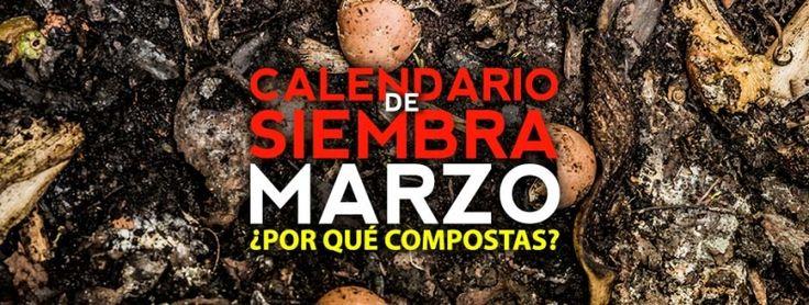 ¿Por qué Composta? | Calendario de Siembra en México VII Marzo 2016