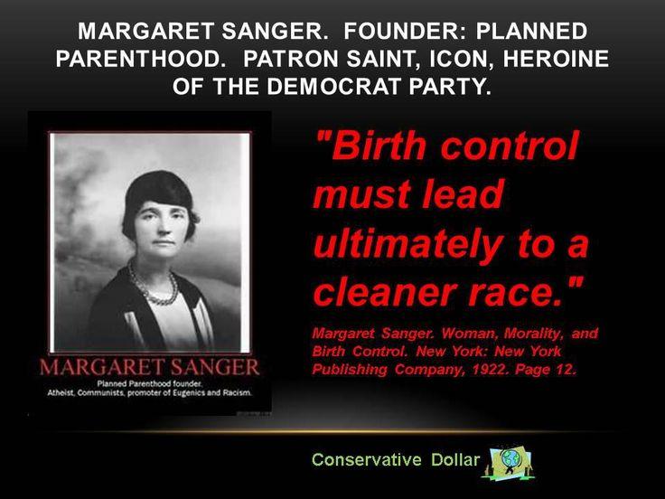 Sick, Sick, Sick woman - Margaret Sanger, founder of Planned Parenthood...(http://www.thegatewaypundit.com/2014/04/leftists-push-for-feminist-museum-on-national-mall-to-honor-margaret-sanger-and-sandra-fluke/)
