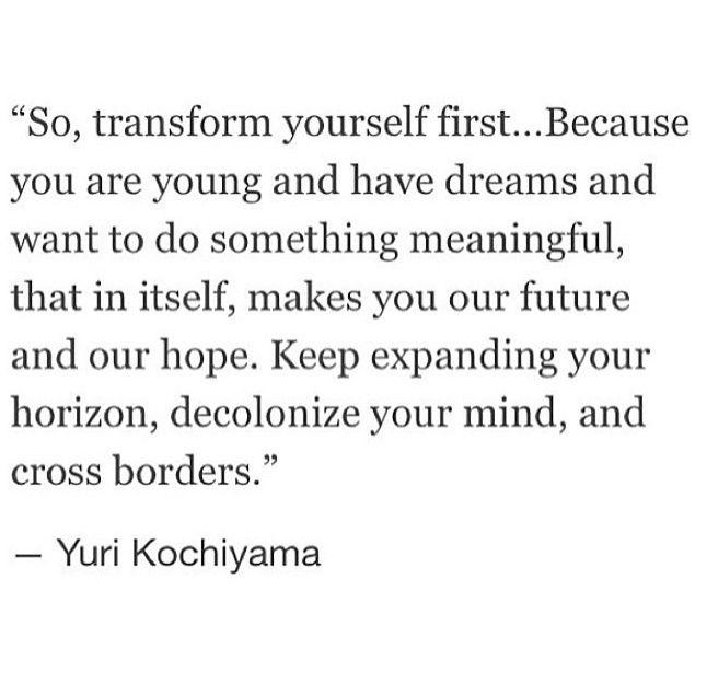 """""""Transform yourself first"""" -Yuri Kochiyama"""
