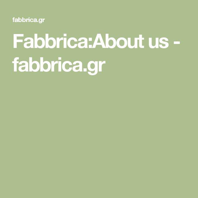 Fabbrica:About us - fabbrica.gr