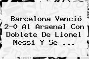 http://tecnoautos.com/wp-content/uploads/imagenes/tendencias/thumbs/barcelona-vencio-20-al-arsenal-con-doblete-de-lionel-messi-y-se.jpg Barcelona Vs Arsenal. Barcelona venció 2-0 al Arsenal con doblete de Lionel Messi y se ..., Enlaces, Imágenes, Videos y Tweets - http://tecnoautos.com/actualidad/barcelona-vs-arsenal-barcelona-vencio-20-al-arsenal-con-doblete-de-lionel-messi-y-se/