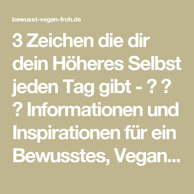 3 Zeichen die dir dein Höheres Selbst jeden Tag gibt - ☼ ✿ ☺ Informationen und Inspirationen für ein Bewusstes, Veganes und (F)rohes Leben ☺ ✿ ☼