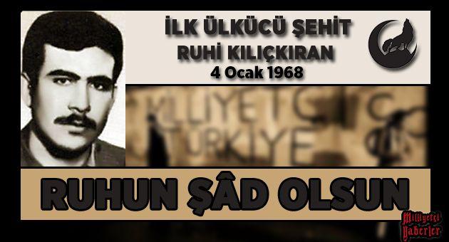 """""""Ülkücü Hareket"""" in Türk-İslâm davası uğruna verdiği ilk şehit Ruhi Kılıçkıran şehadetinin yıldönümünde hüzün ve gururla anılıyor."""