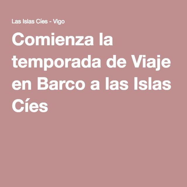 Comienza la temporada de Viaje en Barco a las Islas Cíes