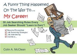 A Funny Thing Happened On The Way To... My Career! (50 Job Searching Rules Every Job Seeker Should