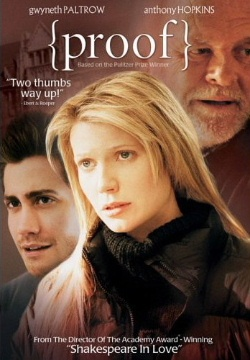 Proof (2005.) An American drama directed by John Madden & starring Hope Davis, Jake Gyllenhaal, Anthony Hopkins, and Gwyneth Paltrow.   Written by Rebecca Miller, based on David Auburn's Pulitzer Prize-winning play of the same title.   (You're welcome David, you're welcome Rebecca, you're welcome Gwyneth.)
