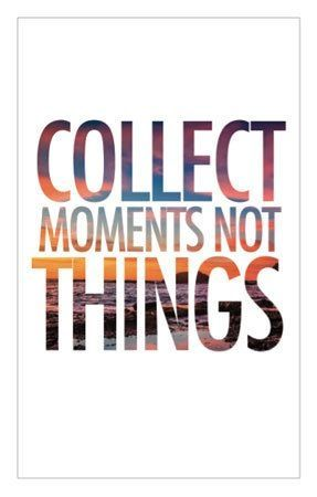 #travel quotes: collect moments not things.
