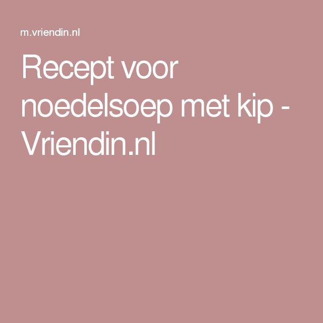 Recept voor noedelsoep met kip - Vriendin.nl