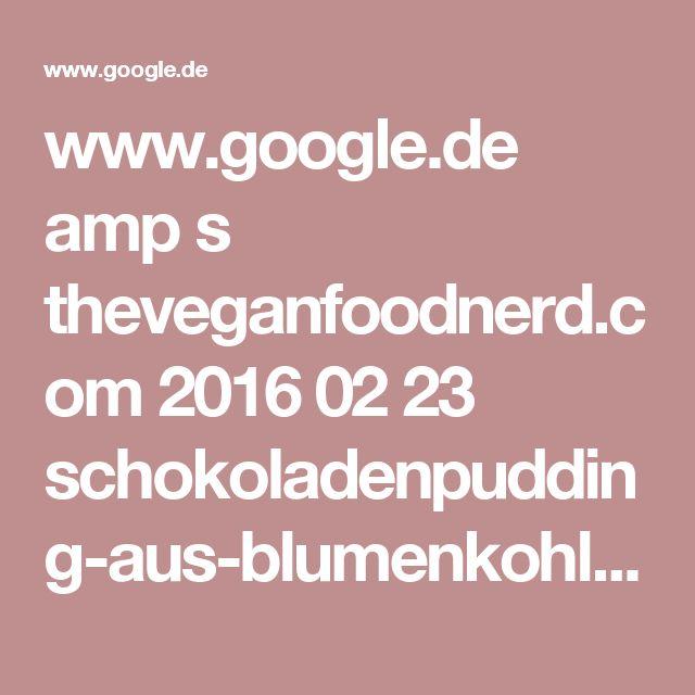 www.google.de amp s theveganfoodnerd.com 2016 02 23 schokoladenpudding-aus-blumenkohl-echt-jetzt amp