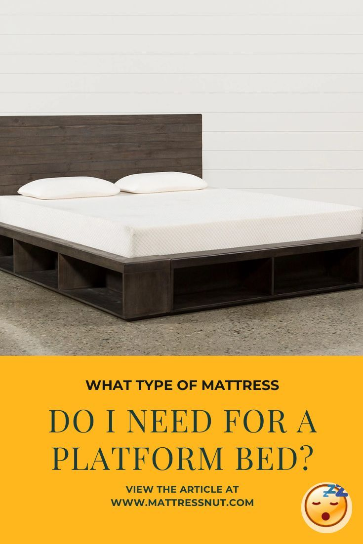 What Type Of Mattress Do I Need For A Platform Bed 5 Pg Guide In 2020 Platform Bed Designs Platform Bed Platform Bed With Storage