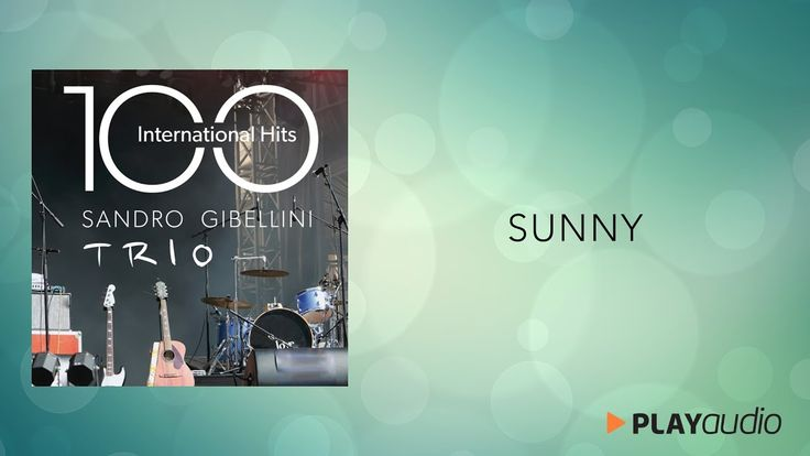 Sunny - 100 International Hits from Jazz to Pop and Soul - Sandro Gibell...