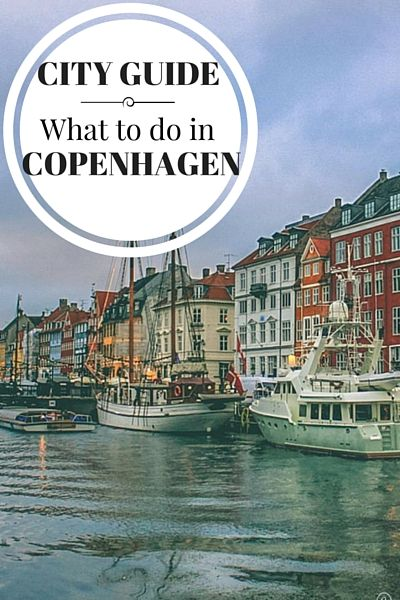 What to do in Copenhagen, where to stay, where to eat and other tips for visiting the capital of Denmark