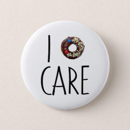 i do not care don't donut funny text message dough pinback button - accessories accessory gift idea stylish unique custom