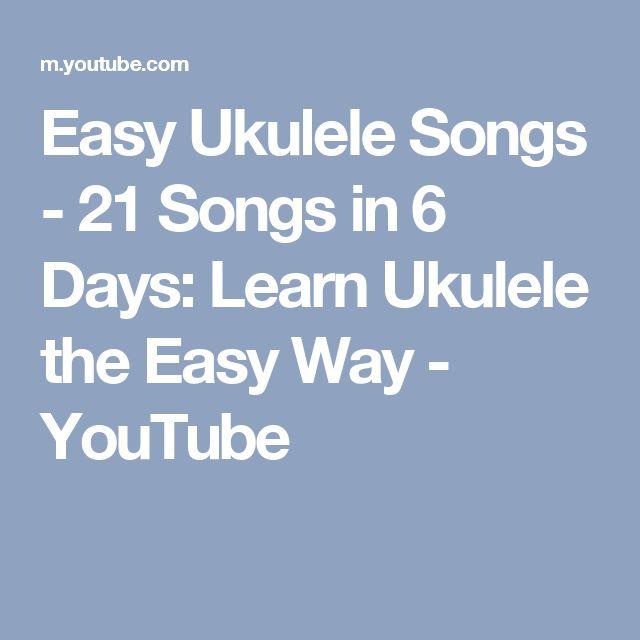 Easy Ukulele Songs - 21 Songs in 6 Days: Learn Ukulele the Easy Way - YouTube