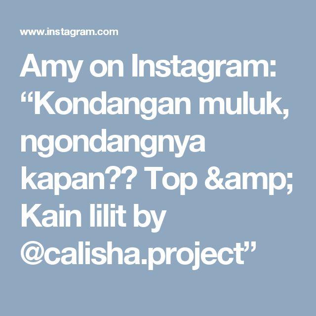 "Amy on Instagram: ""Kondangan muluk, ngondangnya kapan🙄😋 Top & Kain lilit by @calisha.project"""
