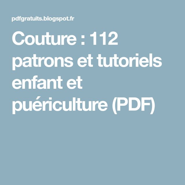 Couture : 112 patrons et tutoriels enfant et puériculture (PDF)