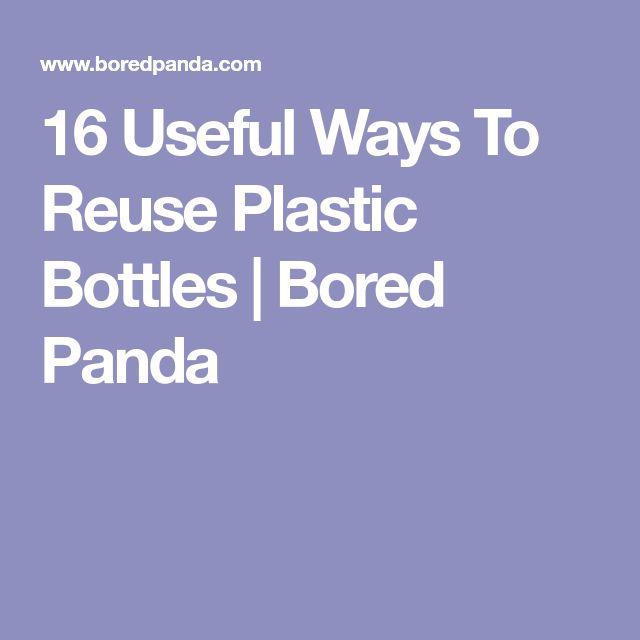 16 Useful Ways To Reuse Plastic Bottles | Bored Panda