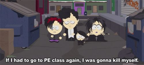 When they understood that gym class is basically the 5th circle of hell. | 16 Times The South Park Goth Kids Saw Into Your Empty, Black Soul