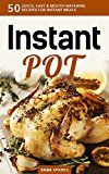 Free Kindle Book -   Instant Pot: Instant Pot Cookbook: 50 Quick, Easy & Mouth-Watering Recipes for Instant Meals (Pressure Cooking, crockpot, dump meals) (Ketogenic Diet, paleo, low carb, quick meals Book 1)