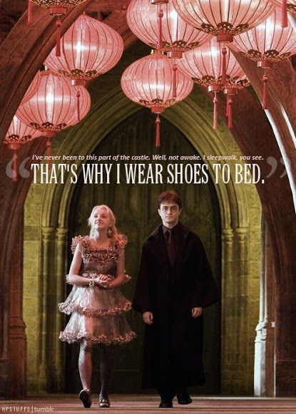 After watching the Half Blood-Prince my family said I should wear shoes to bed since I'm known for sleepwalking. XD