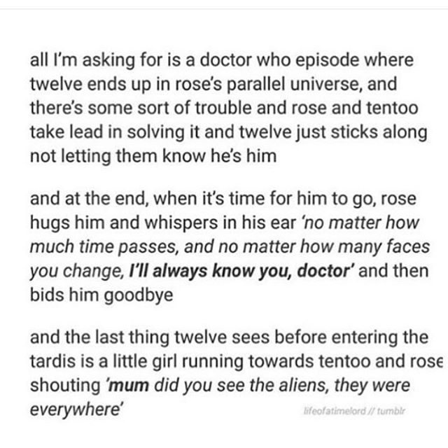 I'm not crying. You're crying. Just imagine how twelve would react to her hugging him. She'd wrap her arms around him, and he'll be sorta shocked at first and just do that awkward thing where he doesn't know what to do with his arms and then she'll say it and just imagine his face as he hugs her back because now he knows why he never knew where to put his arms- they were around the wrong person.
