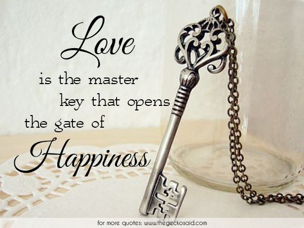 Love is the master key that opens the gate of happiness.  #gate #happiness #key #love #master #opens #quotes