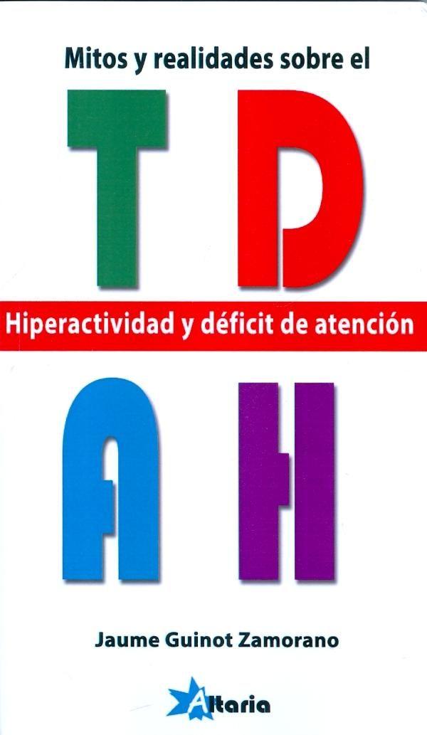 Mitos y realidades sobre el TDAH : hiperactividad y déficit de atención / Jaume Guinot Zamorano