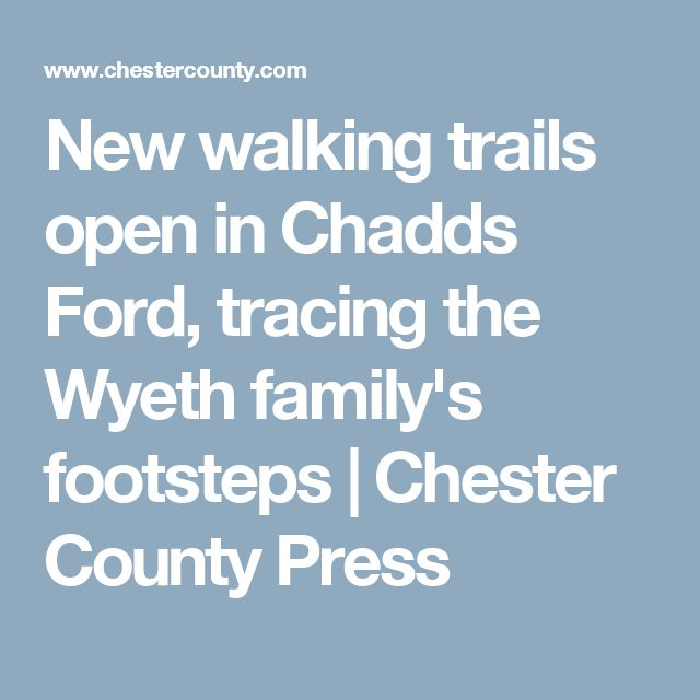 New walking trails open in Chadds Ford, tracing the Wyeth family's footsteps | Chester County Press