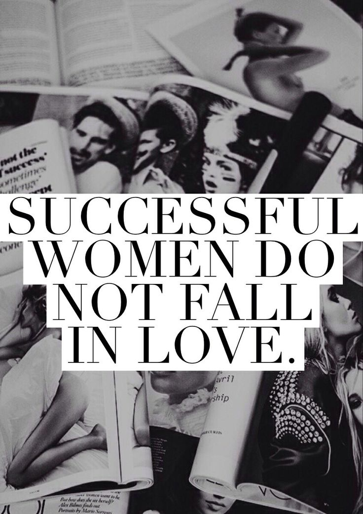 """""""Successful women do not fall in love."""" This is one of my favorite quotes."""