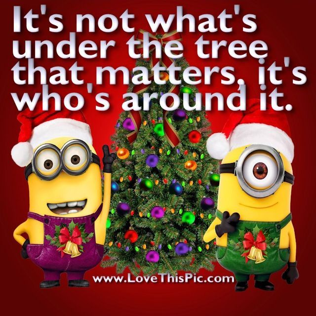It's not whats under the tree that matters christmas minions merry christmas christmas tree christmas quotes hristmas quote