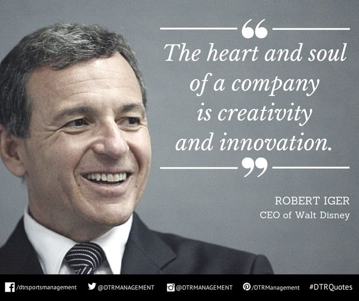 """#DTRQuote of the week from Robert Iger, CEO of Walt Disney: """"The heart and soul of a company is creativity and innovation."""" http://ow.ly/i/7jHI0"""