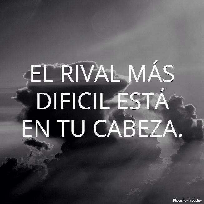"""""""El rival más dificil está en tu cabeza"""" #Inspiración #Frases"""
