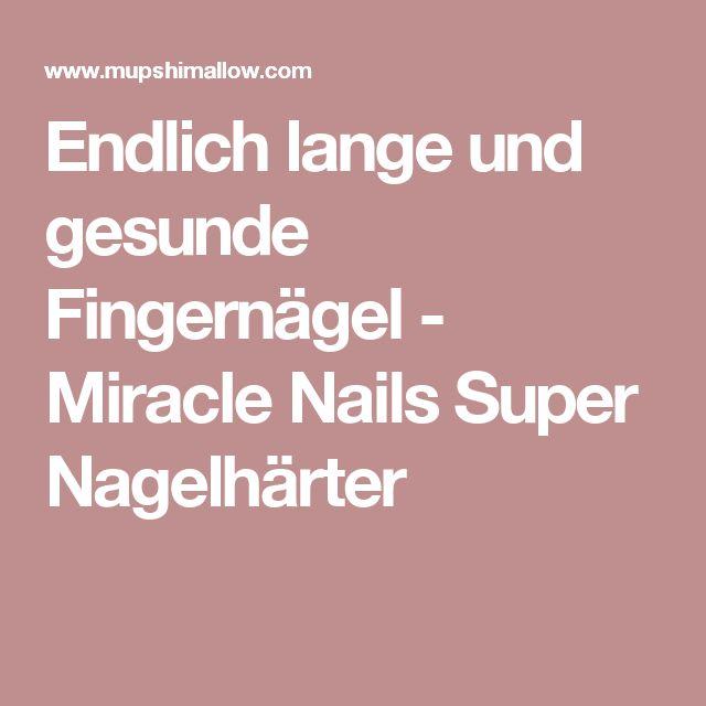 Endlich lange und gesunde Fingernägel - Miracle Nails Super Nagelhärter