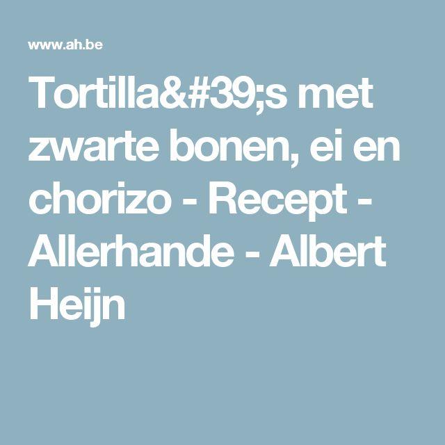 Tortilla's met zwarte bonen, ei en chorizo - Recept - Allerhande - Albert Heijn