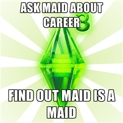 Sims - Ask maid about career find out maid is a maid
