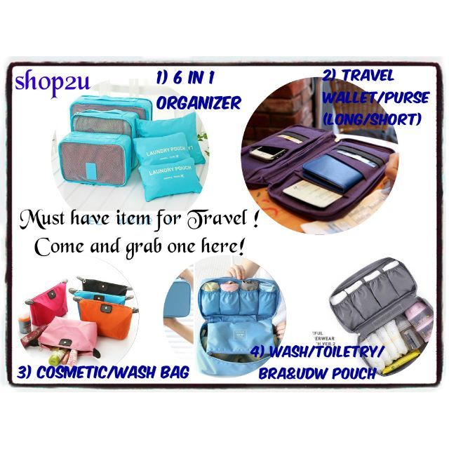 6 in 1 bag organizer - RM 24.90Travel/wash/cosmetic bag/pouch - RM 5 / RM 13Travel purse wallet - RM 18 (Short) , RM 25 (Long)
