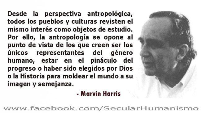 ... Marvin Harris (1927 – 2001) fue un antropólogo estadounidense. La cita del cartel fue tomada de su libro Antropología Cultural.
