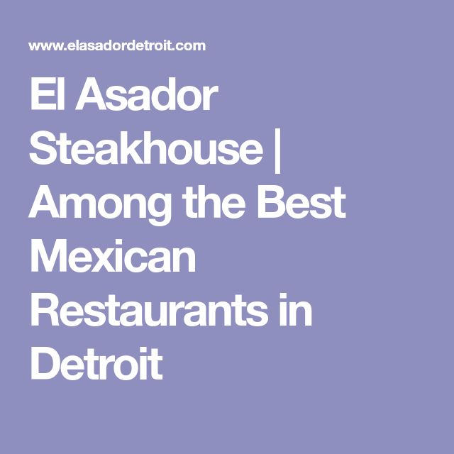 El Asador Steakhouse | Among the Best Mexican Restaurants in Detroit