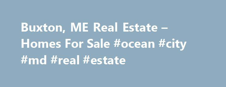 Buxton, ME Real Estate – Homes For Sale #ocean #city #md #real #estate http://real-estate.remmont.com/buxton-me-real-estate-homes-for-sale-ocean-city-md-real-estate/  #buxton real estate # 41 Pleasant Ridge Rd, Buxton, ME 04093 Need Help? Stay Updated Copyright 2015 Northern New England Real Estate Network, Inc. All rights reserved. This information is deemed reliable, but not guaranteed. The data relating to real estate displayed on this web site comes in part from the IDX Program of…
