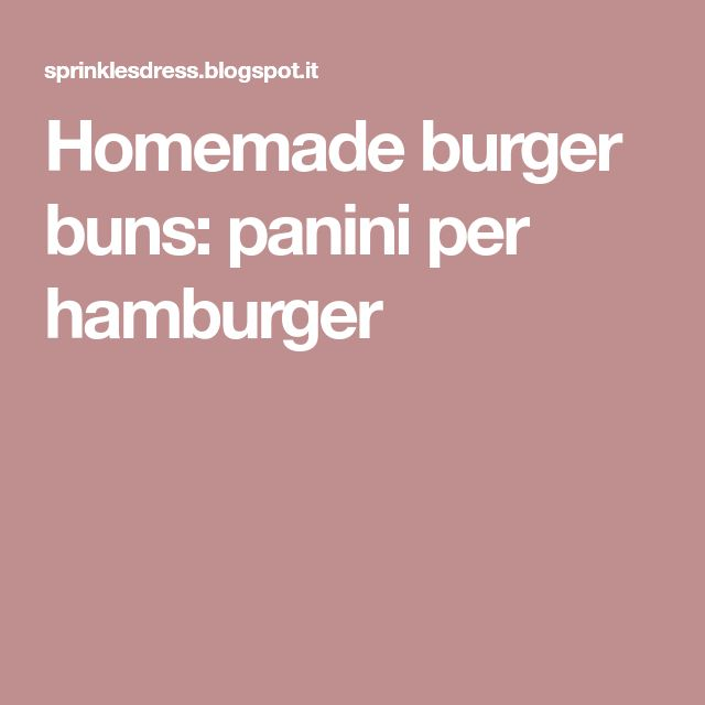 Homemade burger buns: panini per hamburger
