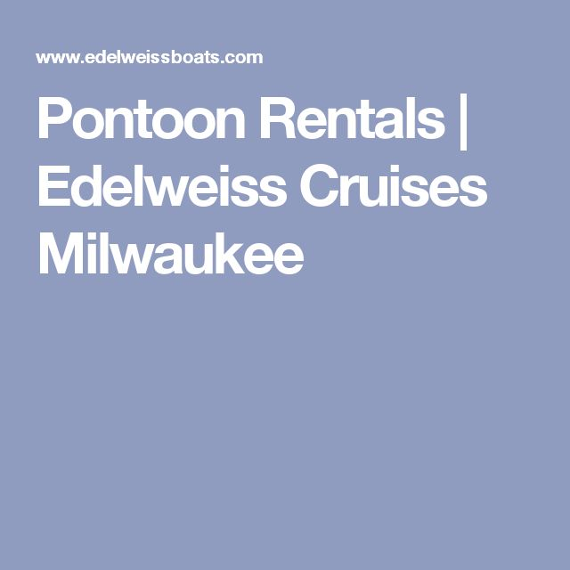 Pontoon Rentals | Edelweiss Cruises Milwaukee