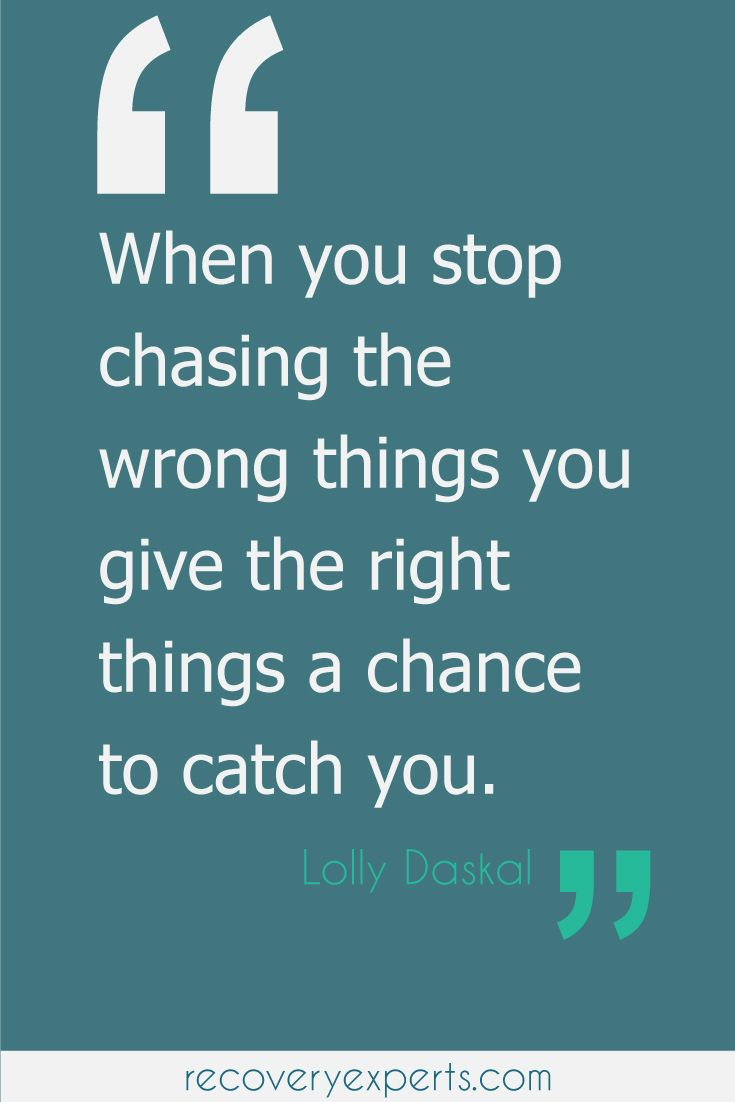 """Motivational Quotes: """"When you stop chasing the wrong things you give the right things a chance to catch you.""""   Follow: https://www.pinterest.com/recovery_expert"""