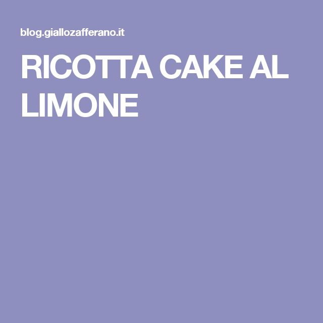 RICOTTA CAKE AL LIMONE